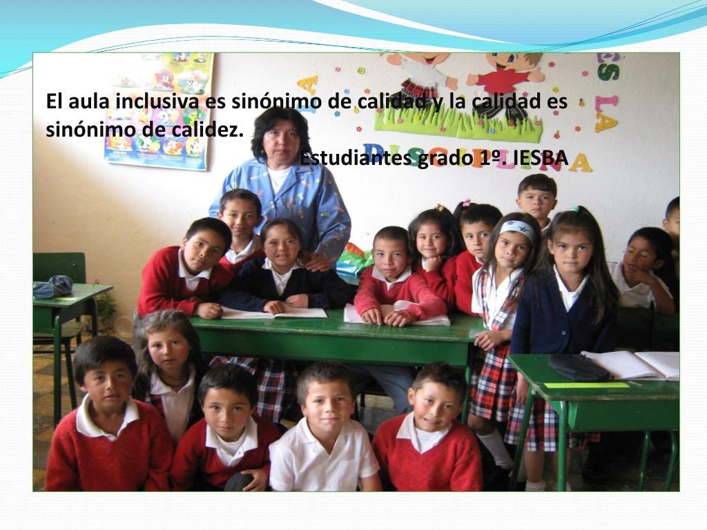 El aula inclusiva es sinónimo de calidad y la calidad es sinónimo de calidez.