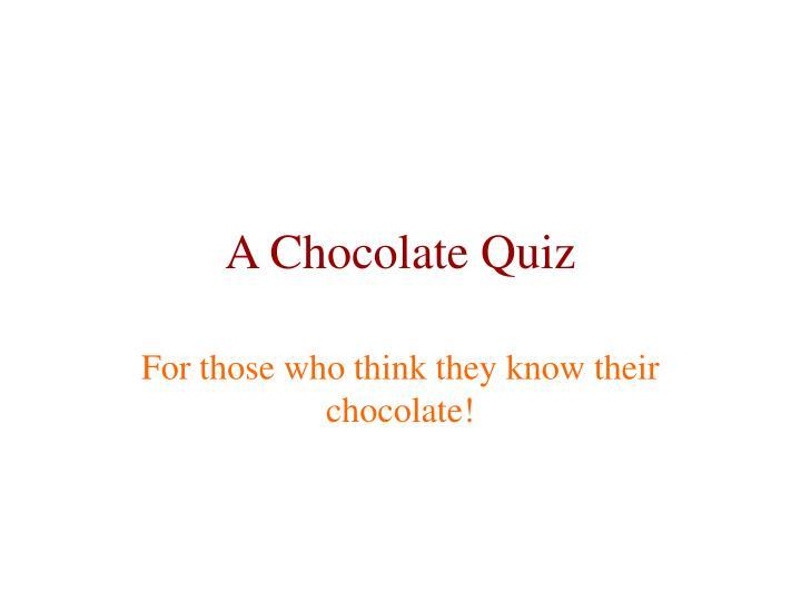 A chocolate quiz