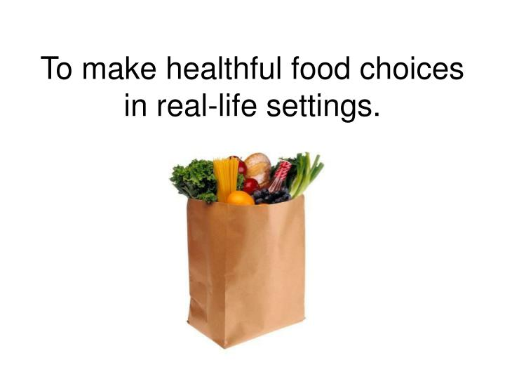 To make healthful food choices