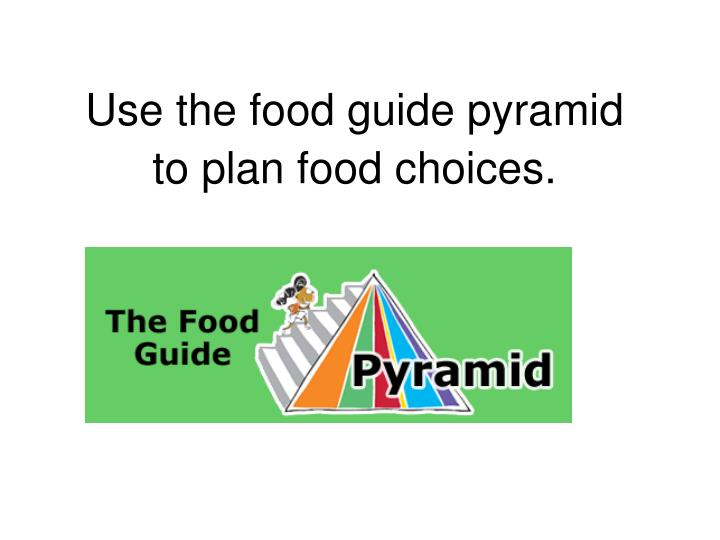 Use the food guide pyramid