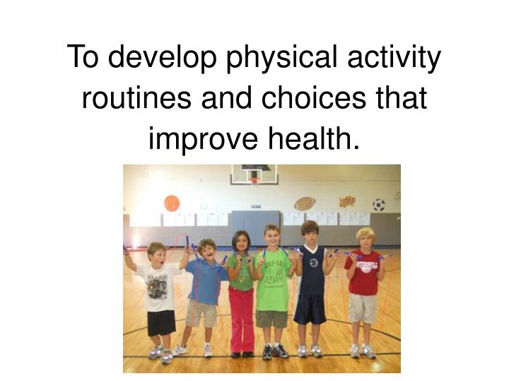 To develop physical activity