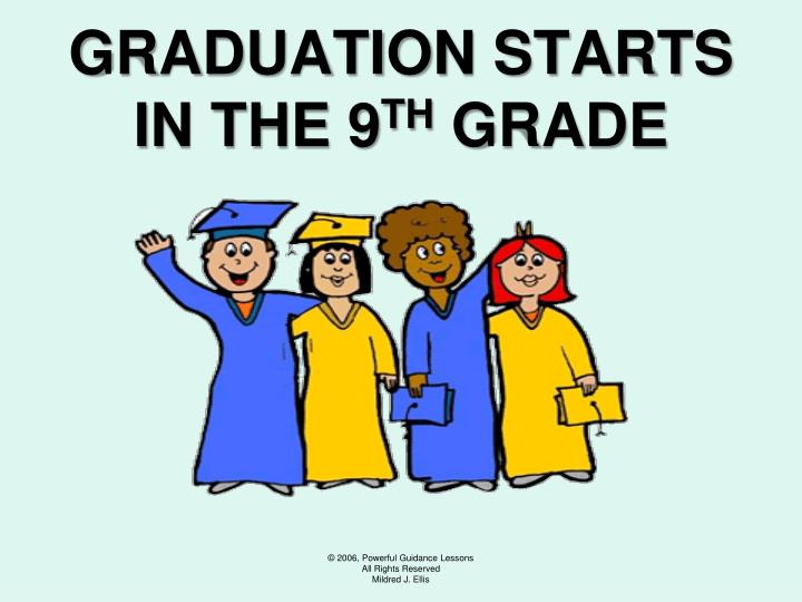 Graduation starts in the 9 th grade