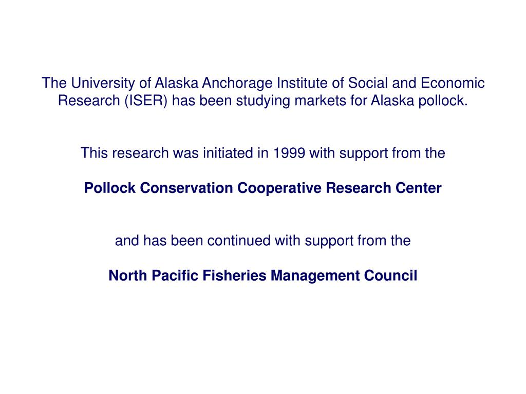 The University of Alaska Anchorage Institute of Social and Economic Research (ISER) has been studying markets for Alaska pollock.