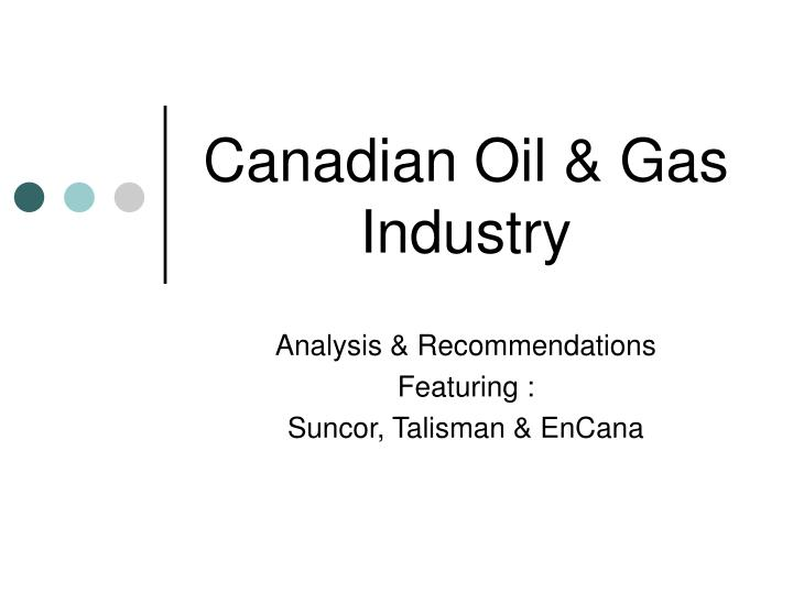 Ppt Canadian Oil Amp Gas Industry Powerpoint Presentation Id