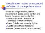 globalisation means an expanded definition of trade policy s scope