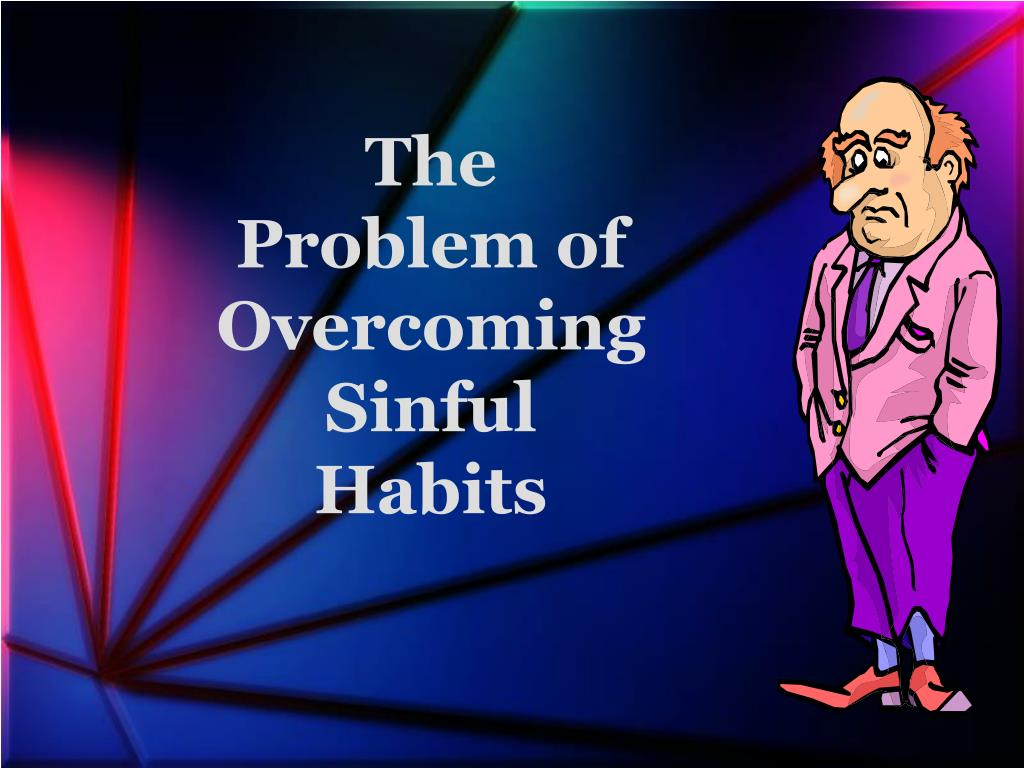 the problem of overcoming sinful habits l.