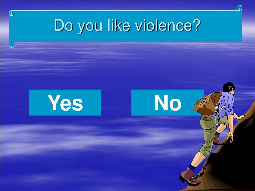 Do you like violence?