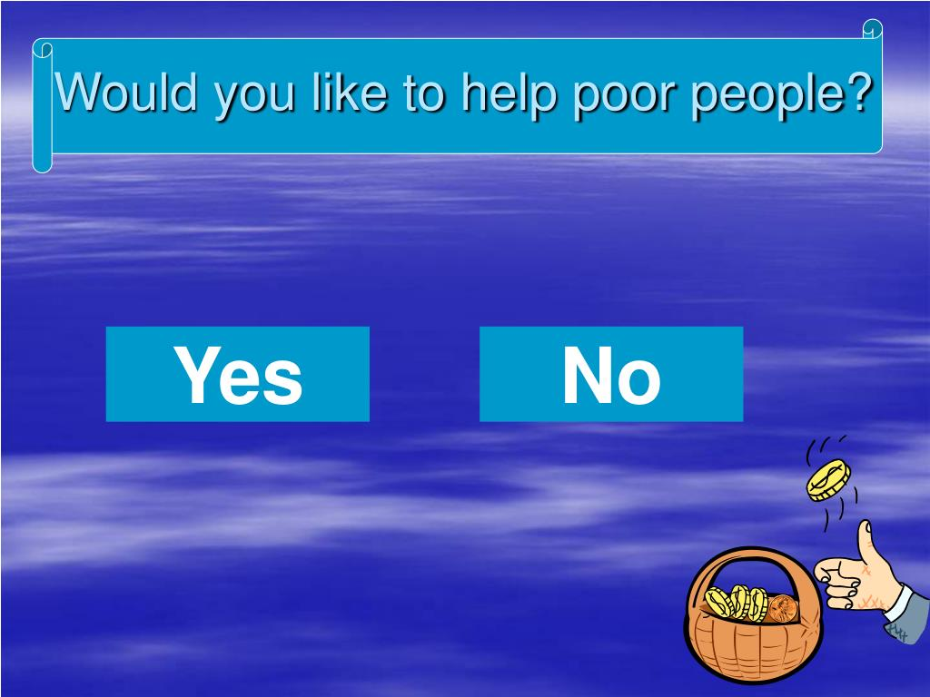 Would you like to help poor people?