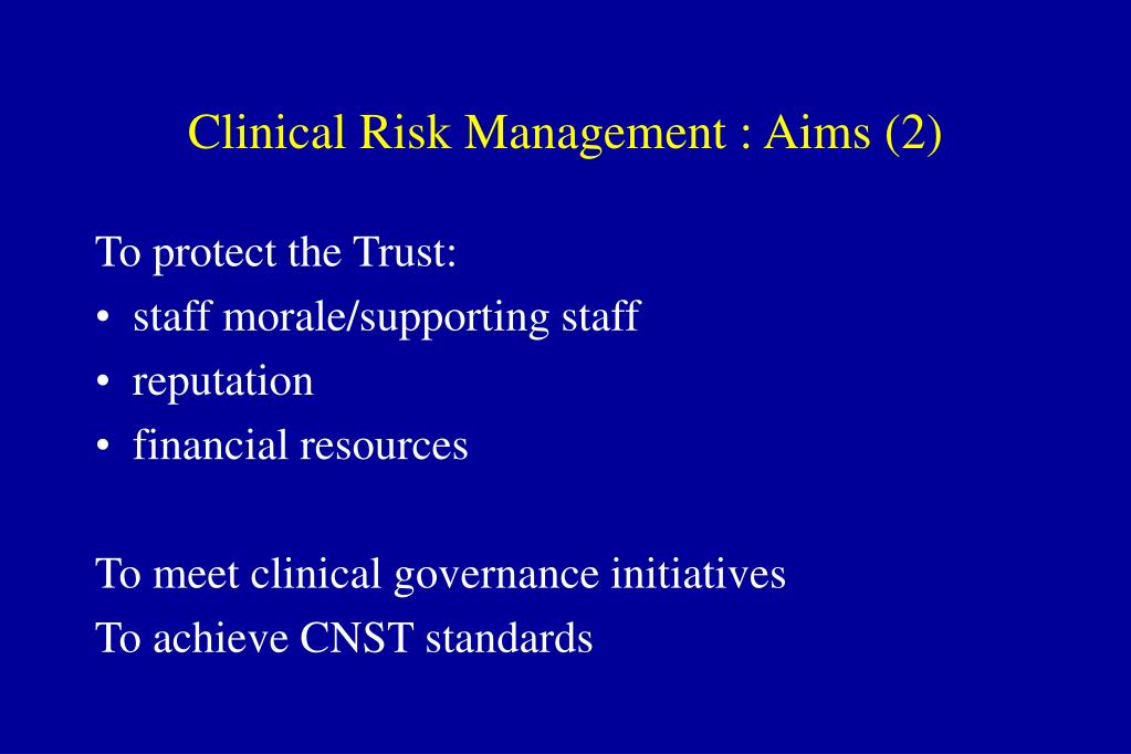 Clinical Risk Management : Aims (2)