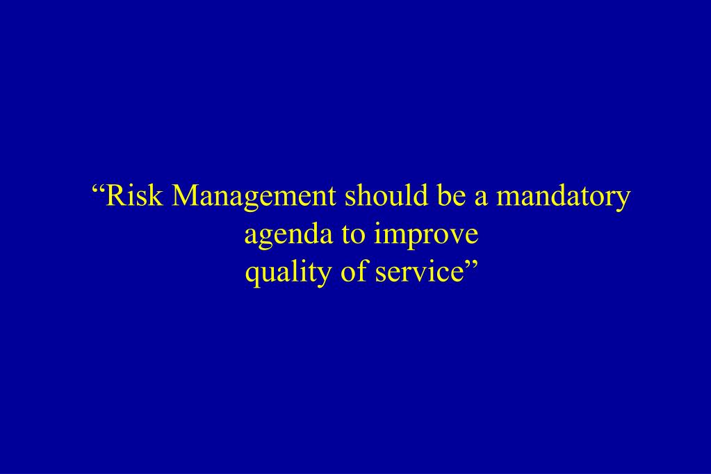 """Risk Management should be a mandatory agenda to improve"