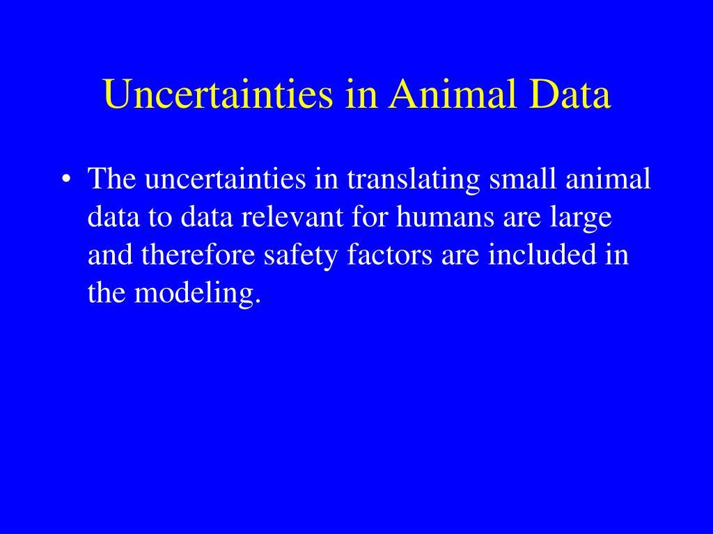 Uncertainties in Animal Data