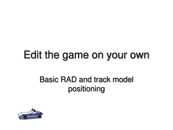 Edit the game on your own
