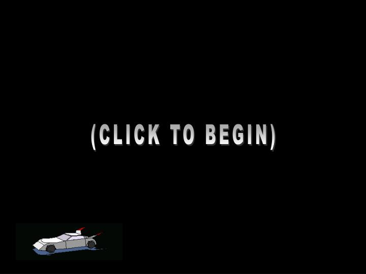 (CLICK TO BEGIN)