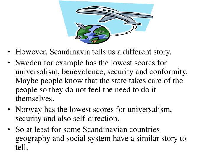 However, Scandinavia tells us a different story.