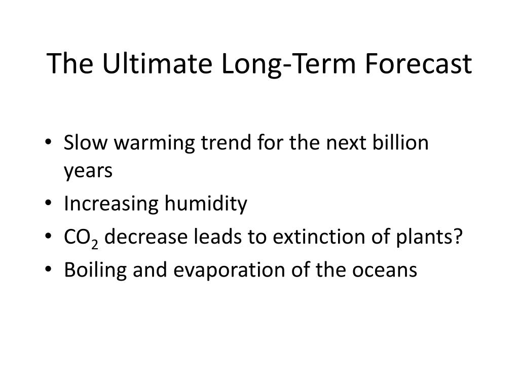 The Ultimate Long-Term Forecast