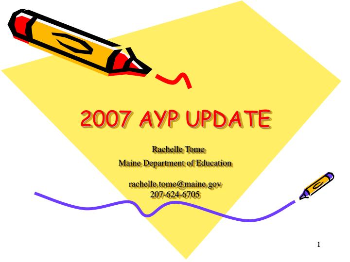 2007 ayp update rachelle tome maine department of education rachelle tome@maine gov 207 624 6705 n.