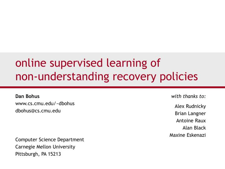 Online supervised learning of non understanding recovery policies