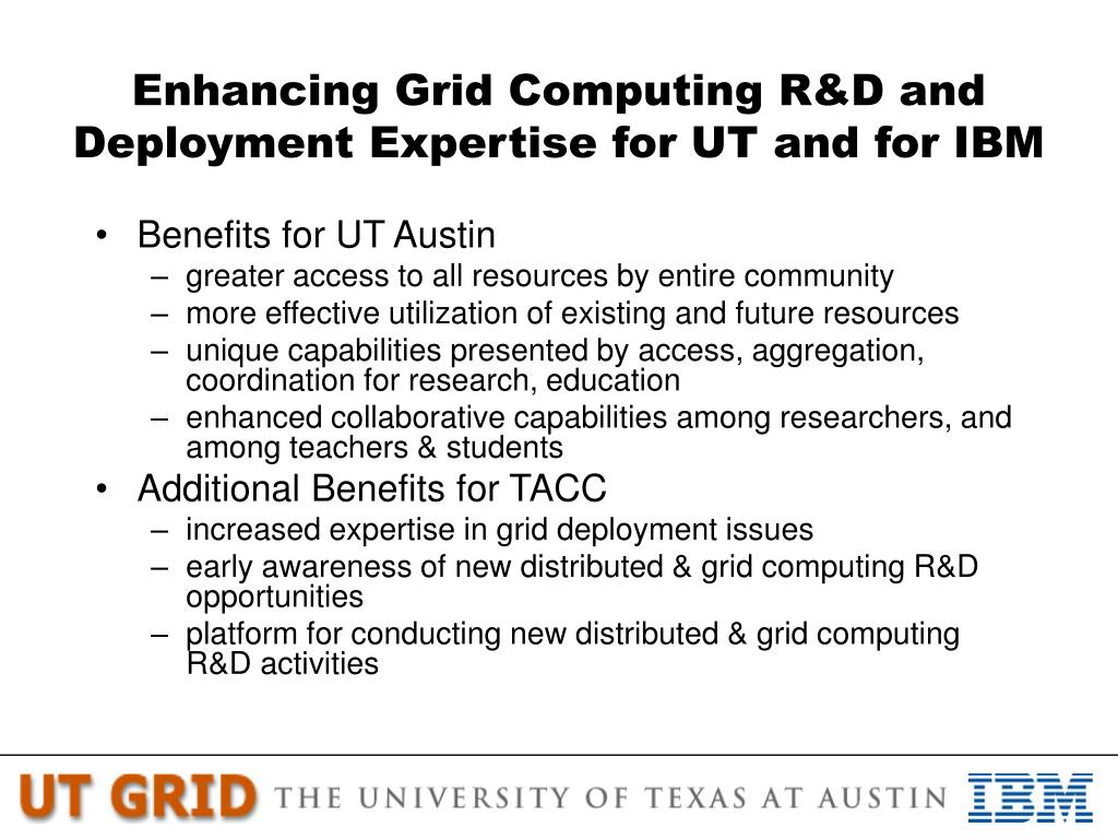 Enhancing Grid Computing R&D and Deployment Expertise for UT and for IBM