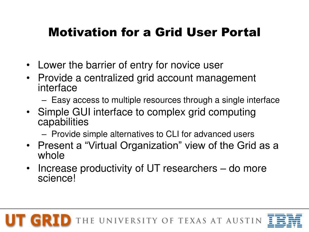Motivation for a Grid User Portal