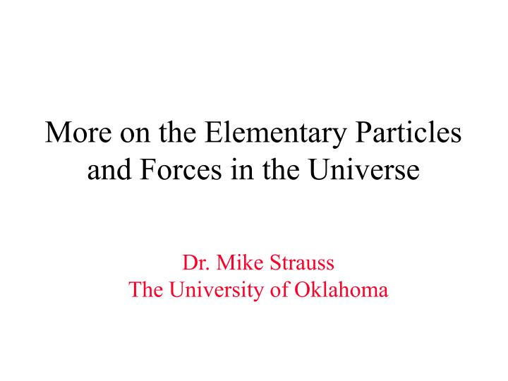 More on the elementary particles and forces in the universe