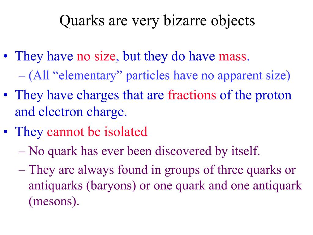 Quarks are very bizarre objects