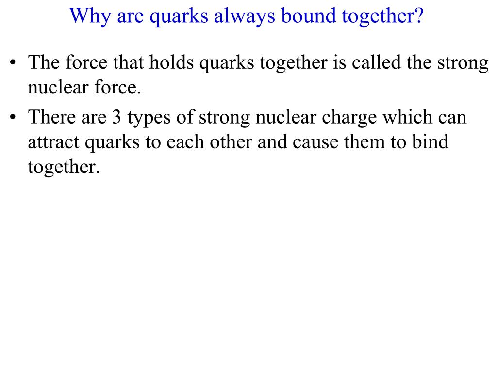 The force that holds quarks together is called the strong nuclear force.