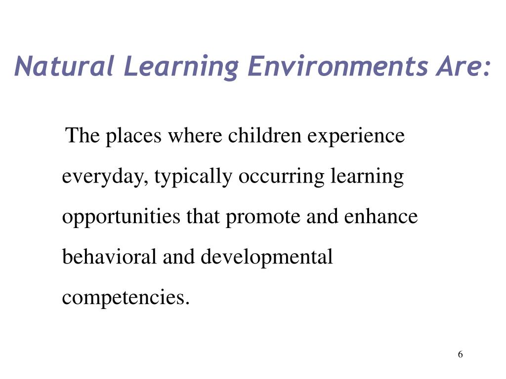 Natural Learning Environments Are:
