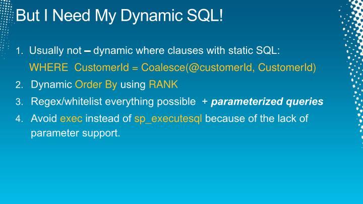 But I Need My Dynamic SQL!