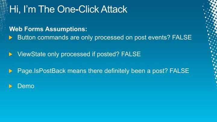 Hi, I'm The One-Click Attack
