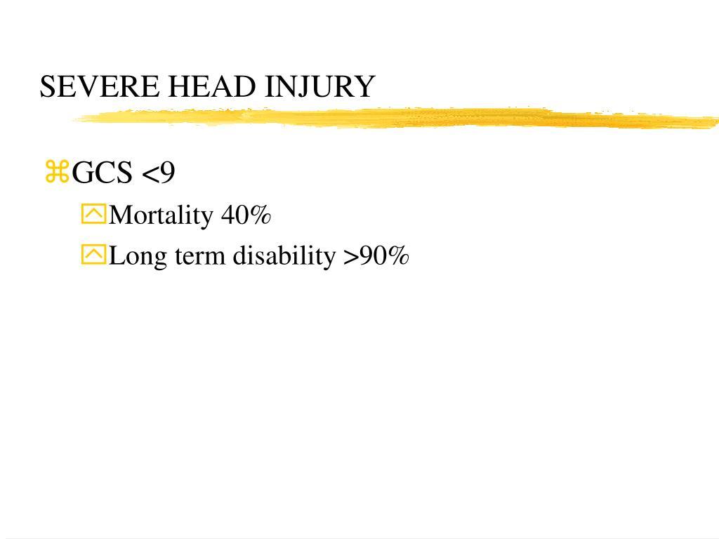 SEVERE HEAD INJURY