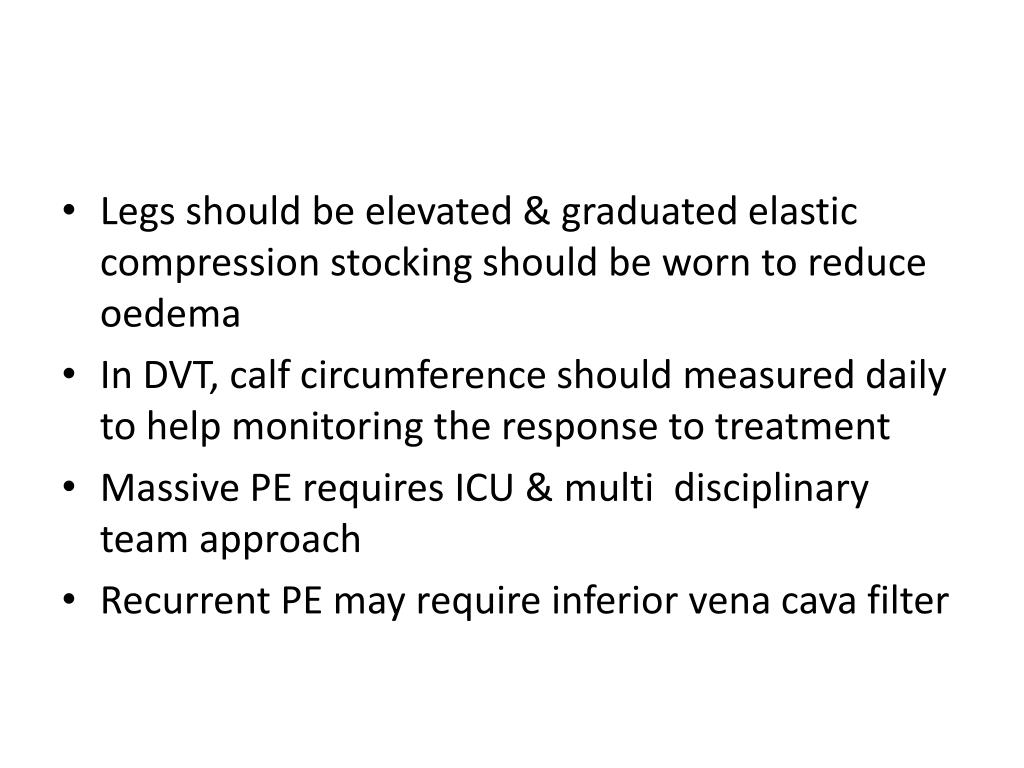 Legs should be elevated & graduated elastic compression stocking should be worn to reduce oedema