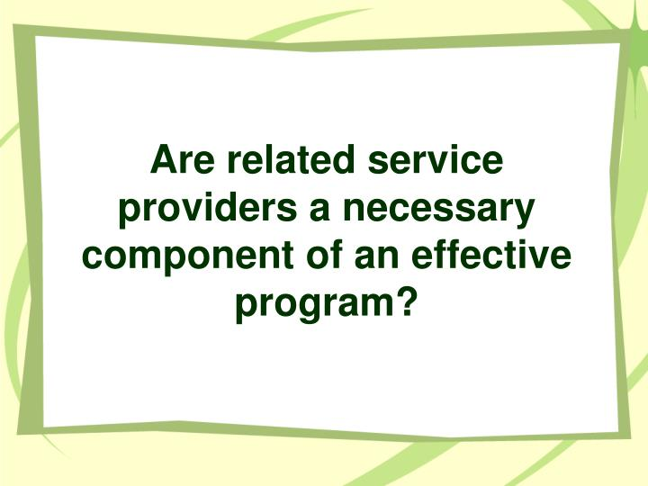 Are related service providers a necessary component of an effective program?