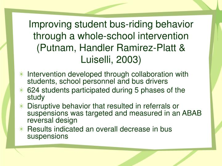 Improving student bus-riding behavior through a whole-school intervention (Putnam, Handler Ramirez-Platt & Luiselli, 2003)