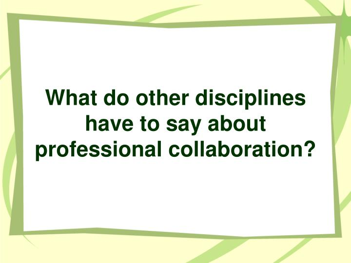 What do other disciplines have to say about professional collaboration?