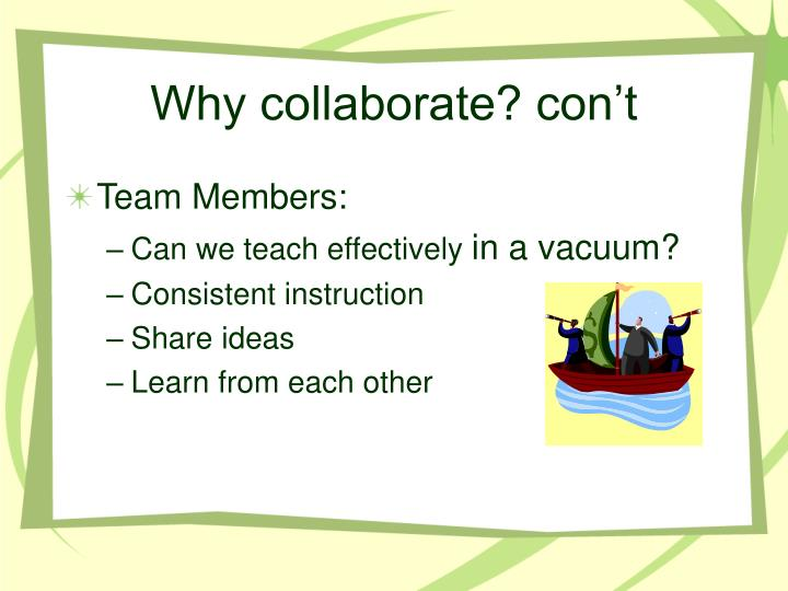 Why collaborate? con't