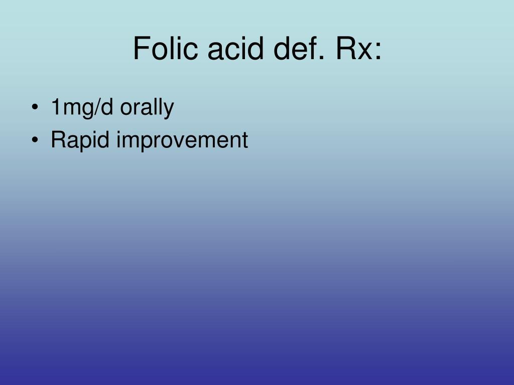 Folic acid def. Rx: