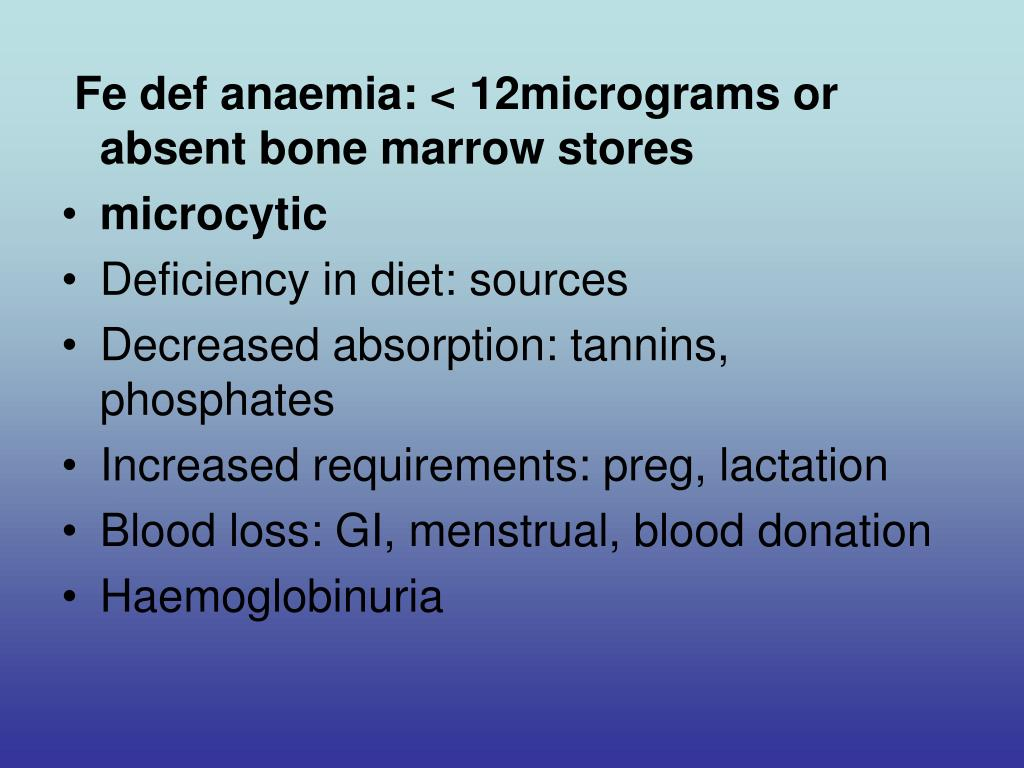 Fe def anaemia: < 12micrograms or absent bone marrow stores