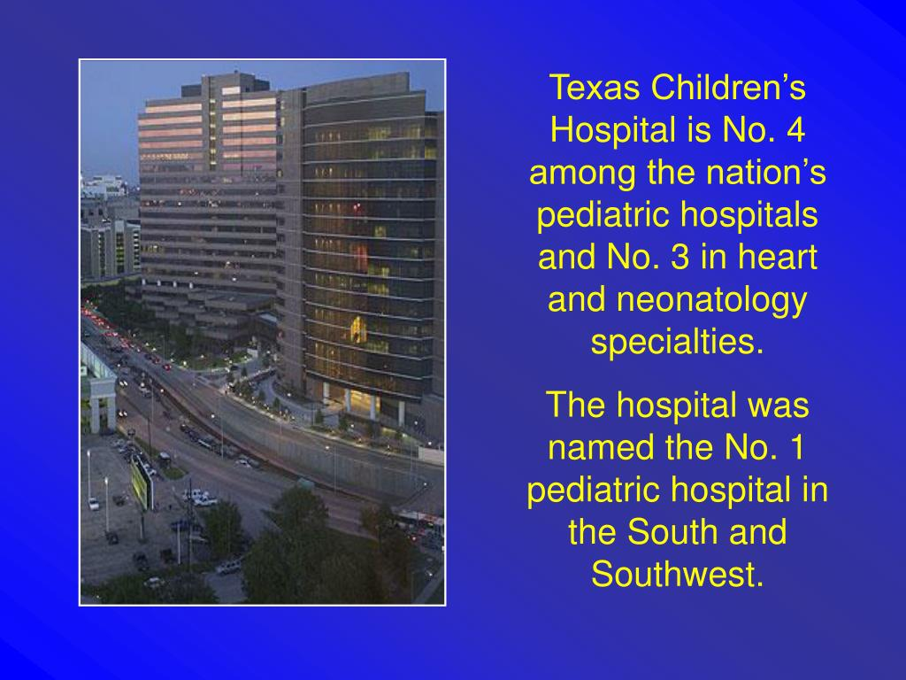 Texas Children's Hospital is No. 4 among the nation's pediatric hospitals and No. 3 in heart and neonatology specialties.