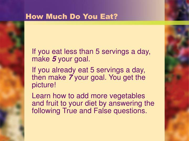 How much do you eat