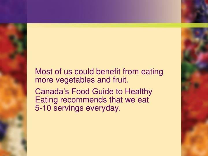Most of us could benefit from eating more vegetables and fruit.