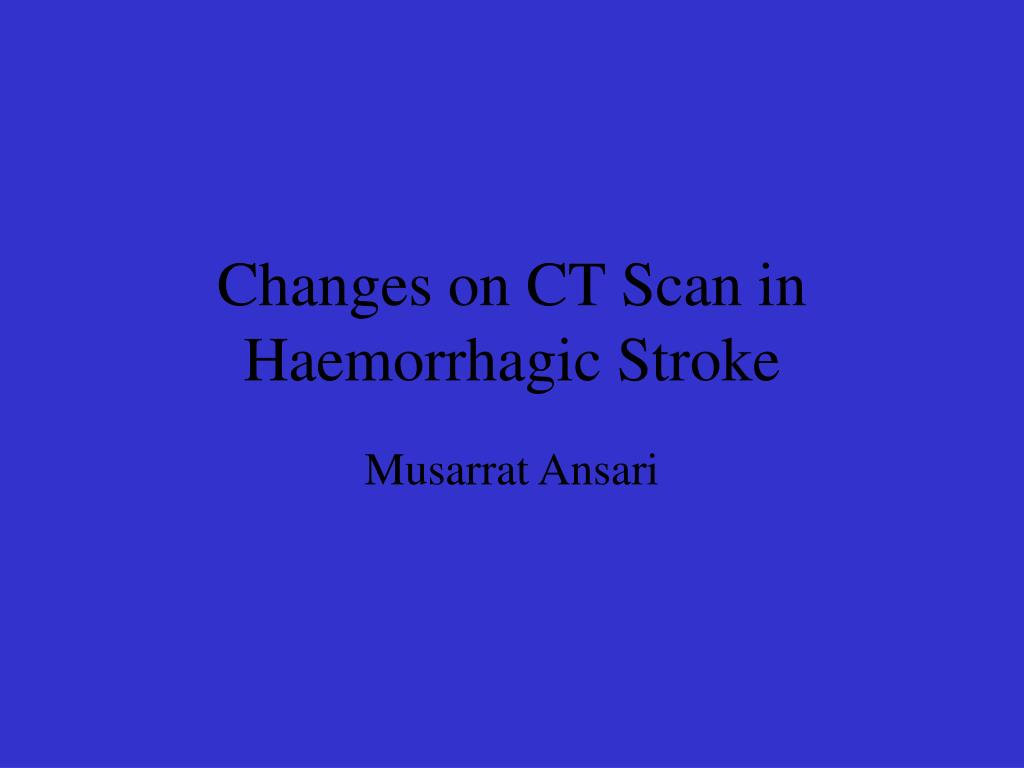 Changes on CT Scan in Haemorrhagic Stroke