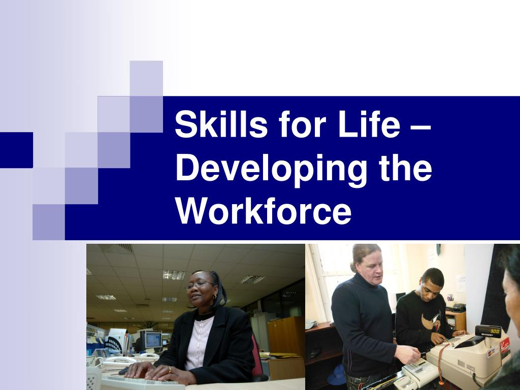 Skills for Life – Developing the Workforce