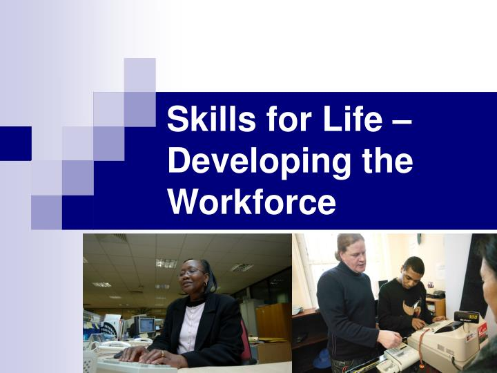 Skills for life developing the workforce