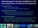 anthropogenic sound and marine life focusing events and recent developments