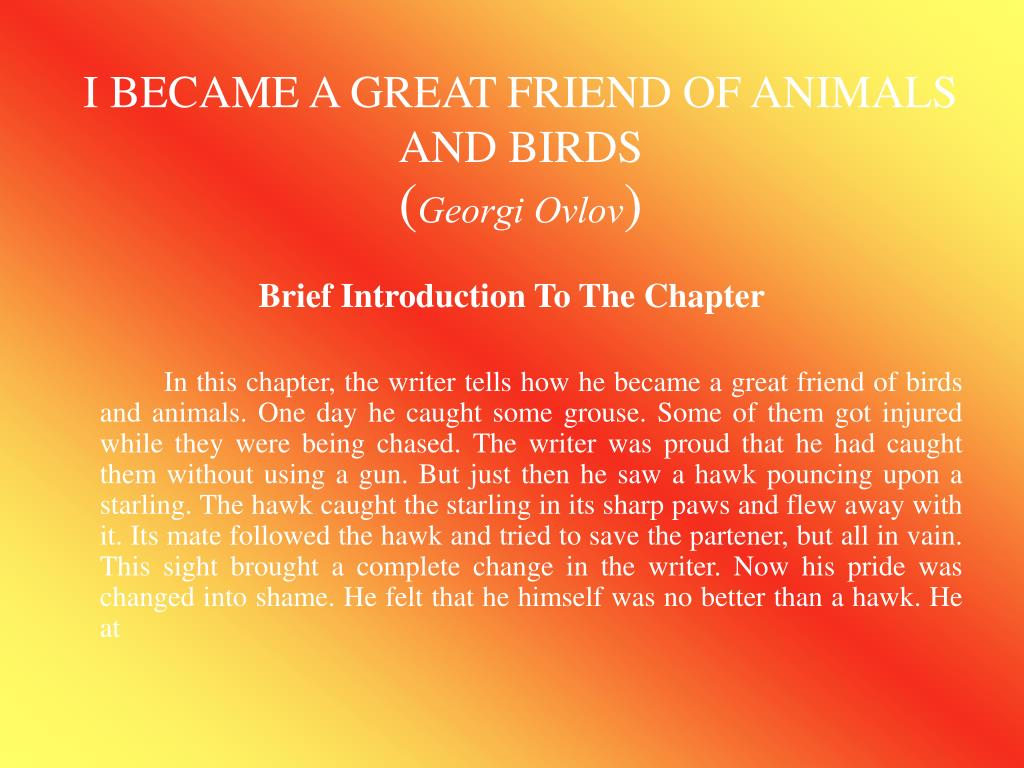 I BECAME A GREAT FRIEND OF ANIMALS AND BIRDS