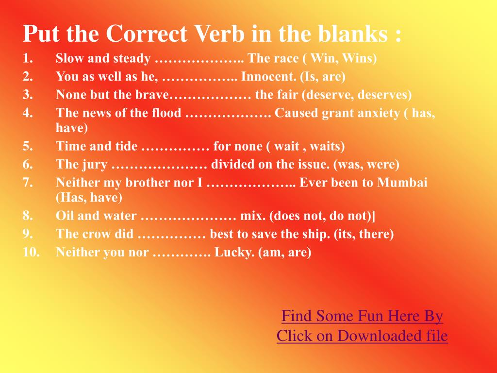 Put the Correct Verb in the blanks :