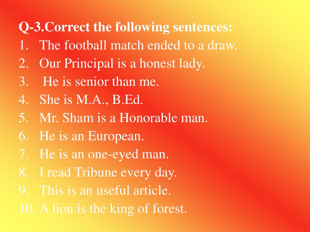 Q-3.Correct the following sentences: