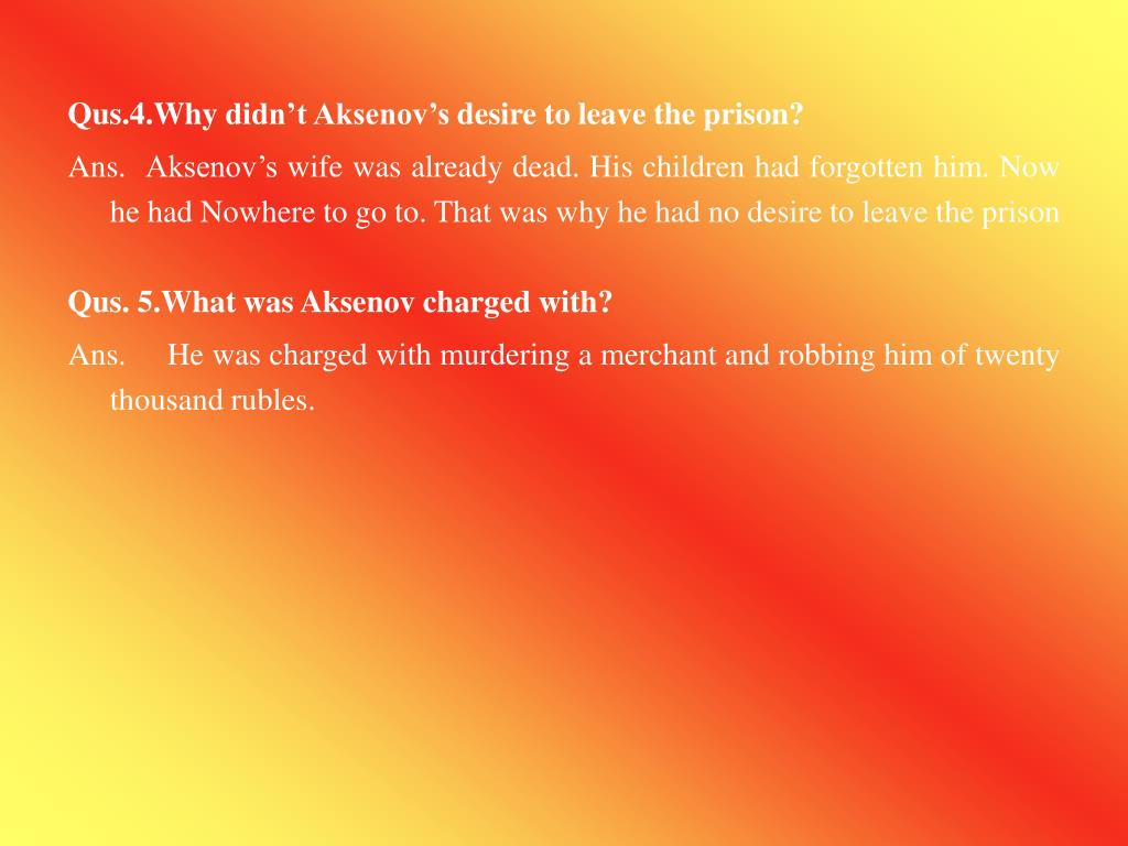 Qus.4.Why didn't Aksenov's desire to leave the prison?