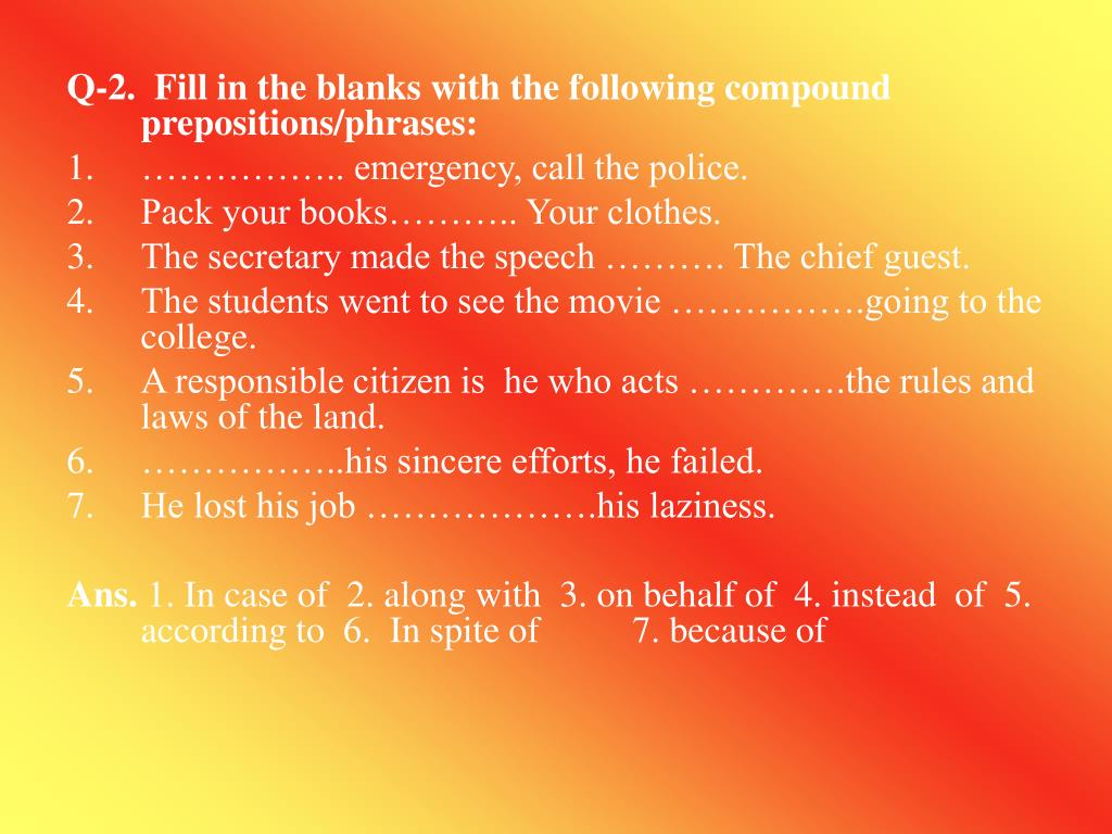 Q-2.  Fill in the blanks with the following compound prepositions/phrases: