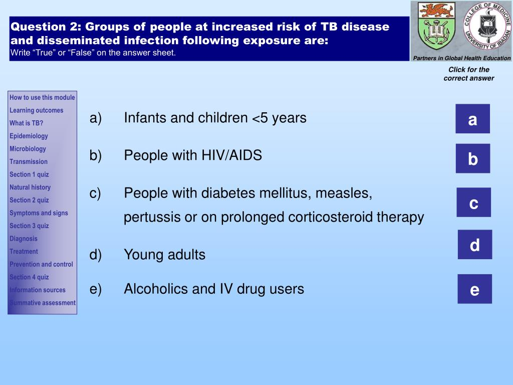 Question 2: Groups of people at increased risk of TB disease and disseminated infection following exposure are: